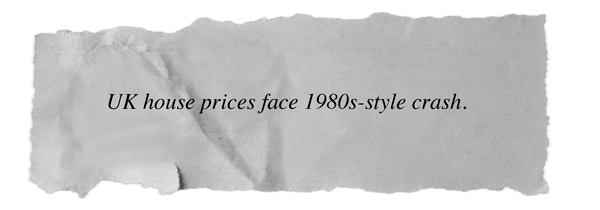 UK house prices face 1980s-style crash.